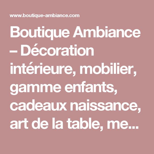 Boutique Ambiance Decoration Interieure Mobilier Gamme Enfants Cadeaux Naissance Art De La Table Meub Art De La Table Decoration Interieure Conseil Deco