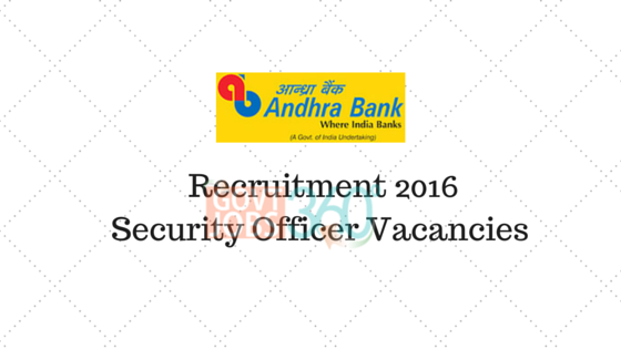 Andhra Bank Recruitment 2016 - Security Officer Vacancies