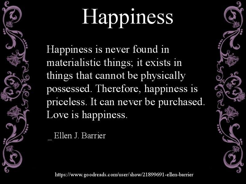 Quote Happiness Is Never Found In Materialistic Things It Exists In