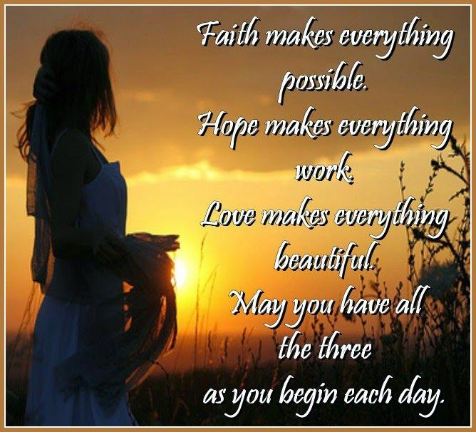 May You Have Faith Hope And Love Every Day Beautiful Love Quotes Faith In Love Faith Hope
