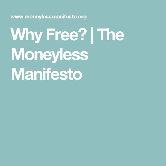Why Free?   The Moneyless Manifesto
