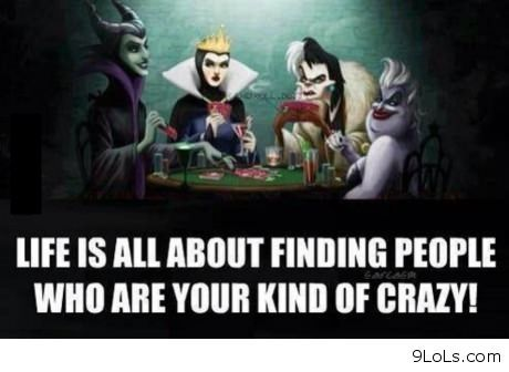 Life is all about finding people who are your kind of crazy. Are you my kind of crazy