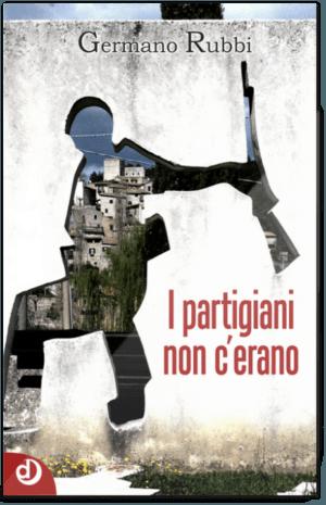 """Letteratura e Resistenza: """"I partigiani non c'erano"""""""