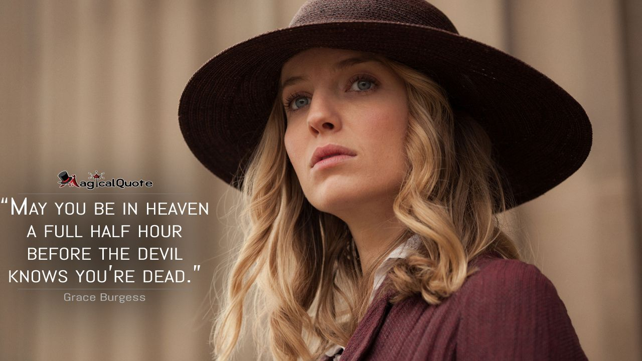 #GraceBurgess: May you be in heaven a full half hour before the devil knows you're dead.  More on: http://www.magicalquote.com/series/peaky-blinders/ #PeakyBlinders