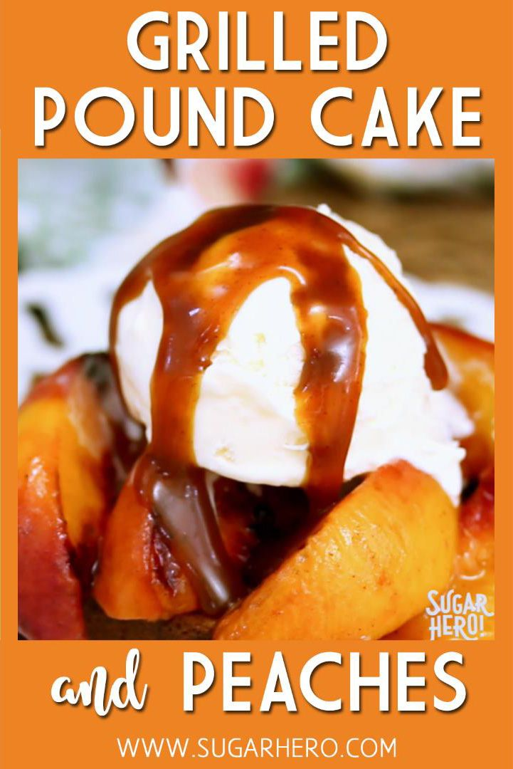 Grilled Pound Cake and Peaches Video #grilleddesserts