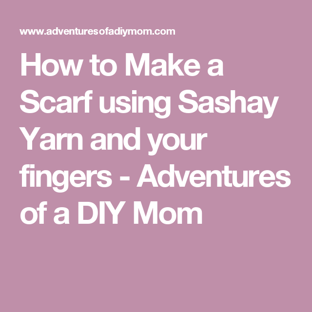 How to Make a Scarf using Sashay Yarn and your fingers