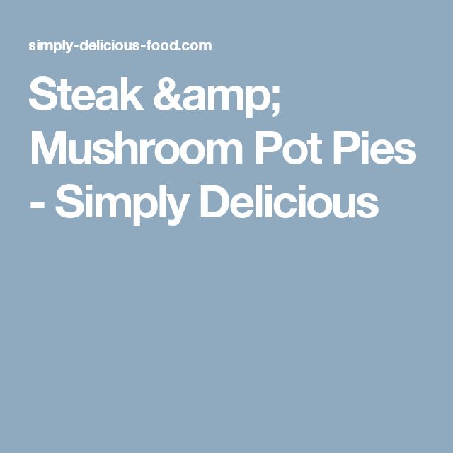 Steak & Mushroom Pot Pies - Simply Delicious
