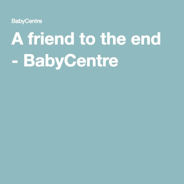 A friend to the end - BabyCentre