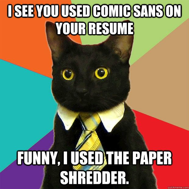 i see you used comic sans on your resume funny  i used the