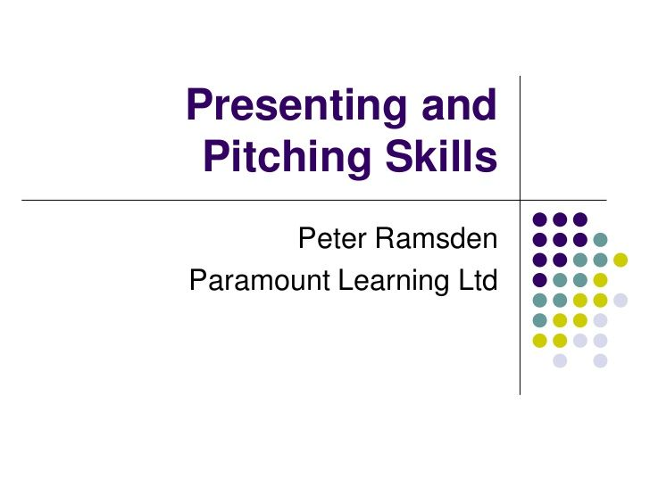 Presenting and Pitching skills by Peter Ramsden via slideshare