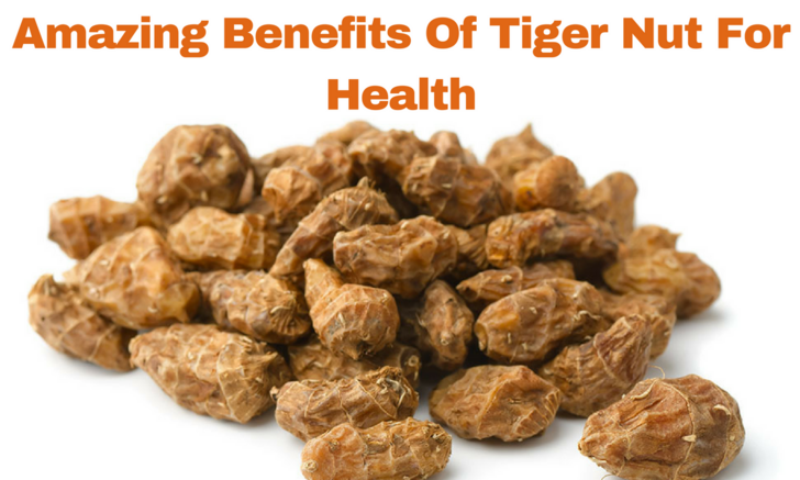 10 Amazing Benefits Of Tiger Nut For Health Healthy Flour Alternatives Food Health Benefits Food