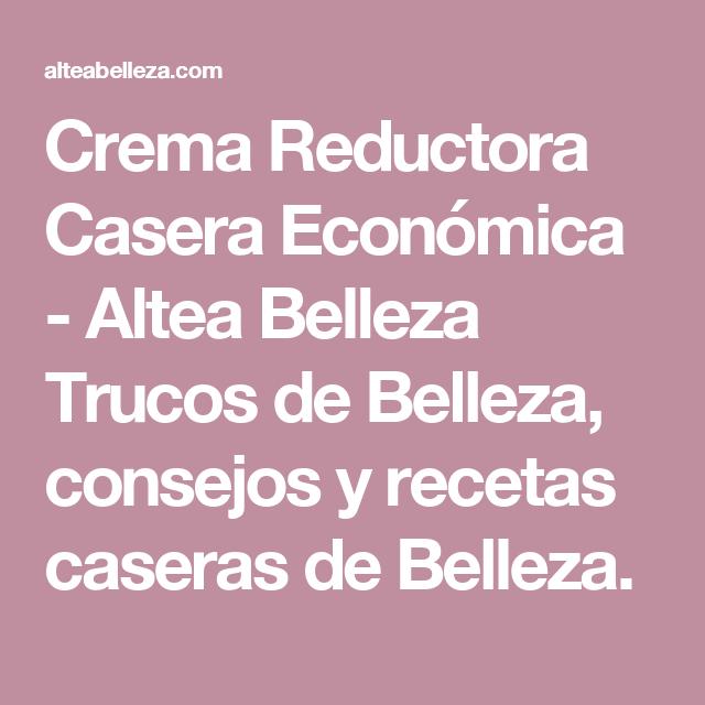 Crema Reductora Casera Económica - Altea Belleza Trucos de Belleza, consejos y recetas caseras de Belleza.