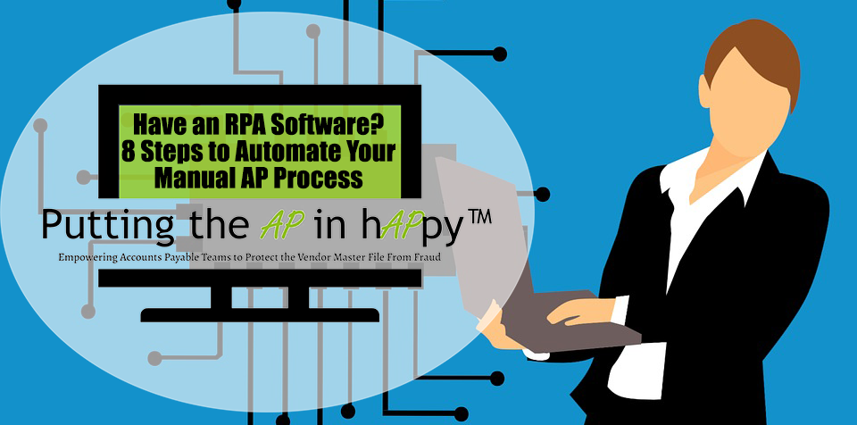 Have Rpa Software 8 Steps To Automate Your Manual Ap Processes Automation Software Business Process