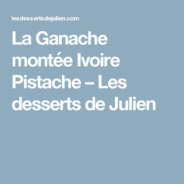 La Ganache montée Ivoire Pistache – Les desserts de Julien