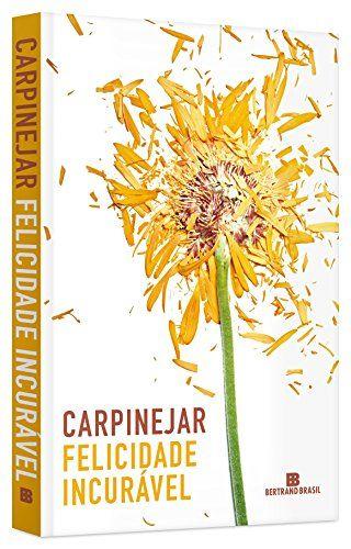 Felicidade Incuravel Por Fabricio Carpinejar Https Www Amazon