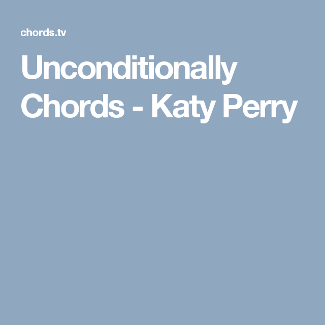Unconditionally Chords - Katy Perry | Guitar/Ukulele | Pinterest ...