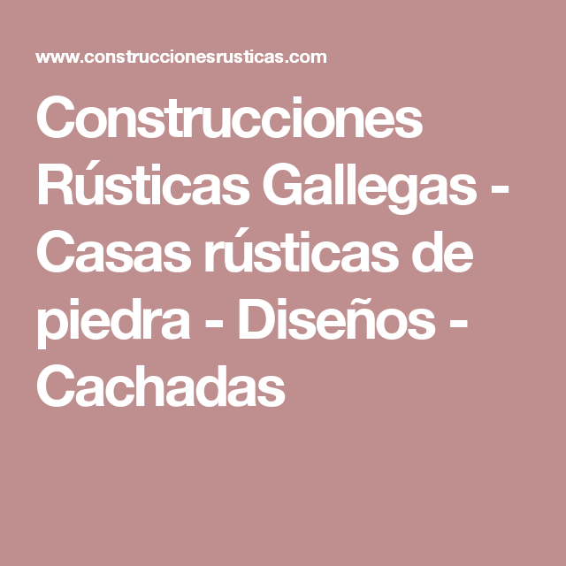 Construcciones Rústicas Gallegas - Casas rústicas de piedra - Diseños - Cachadas