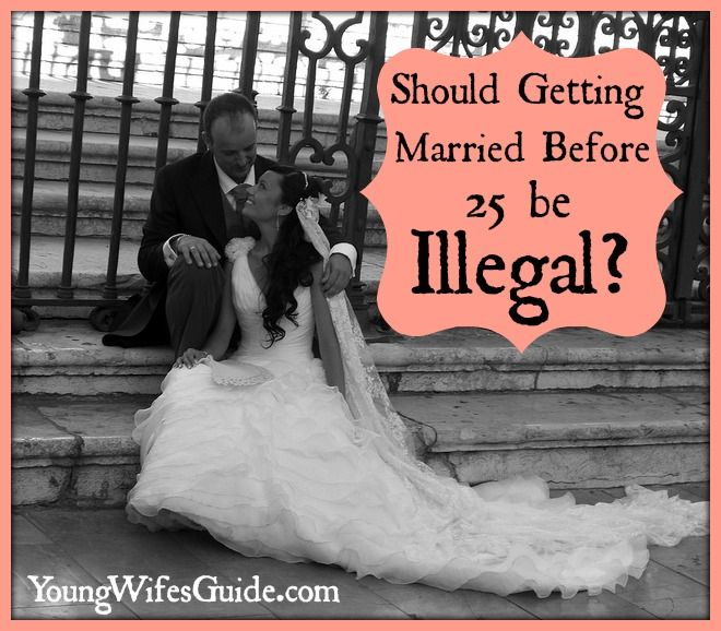 Should Getting Married Before 25 Be Illegal Getting Married Young Biblical Marriage Young Marriage