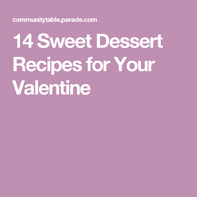14 Sweet Dessert Recipes for Your Valentine