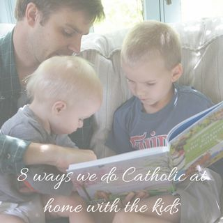 Eight Ways We Do Catholic at Home {a few gifts for you too} | Whole Parenting Family | Bloglovin'