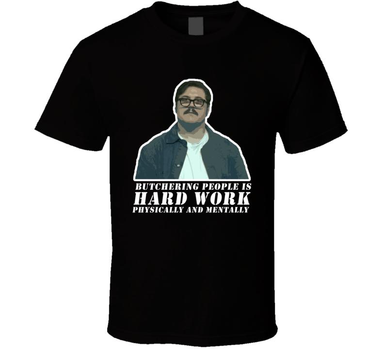 Mindhunter Ed Kemper Butchering People Is Hard Work Netflix Original Fan T Shirt Mens Tshirts Mens Tees Graphic Apparel