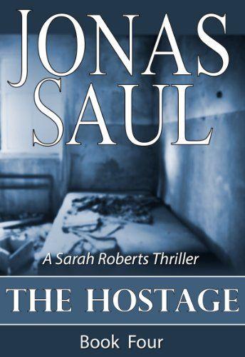 The Hostage (A Sarah Roberts Thriller, Book 4) by Jonas Saul   Good
