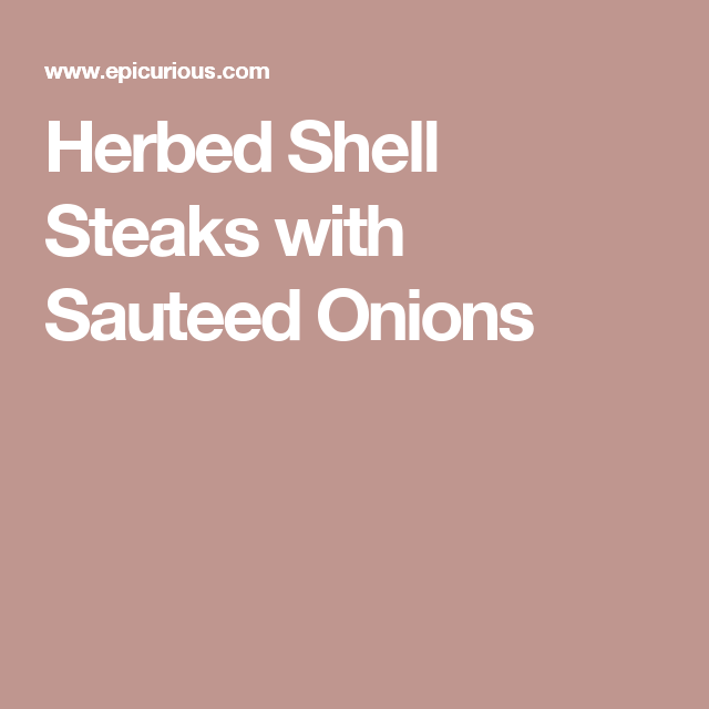 Herbed Shell Steaks with Sauteed Onions