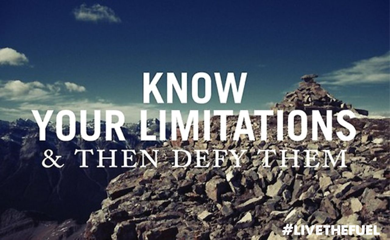 Know your limitations and then defy them. #livethefuel