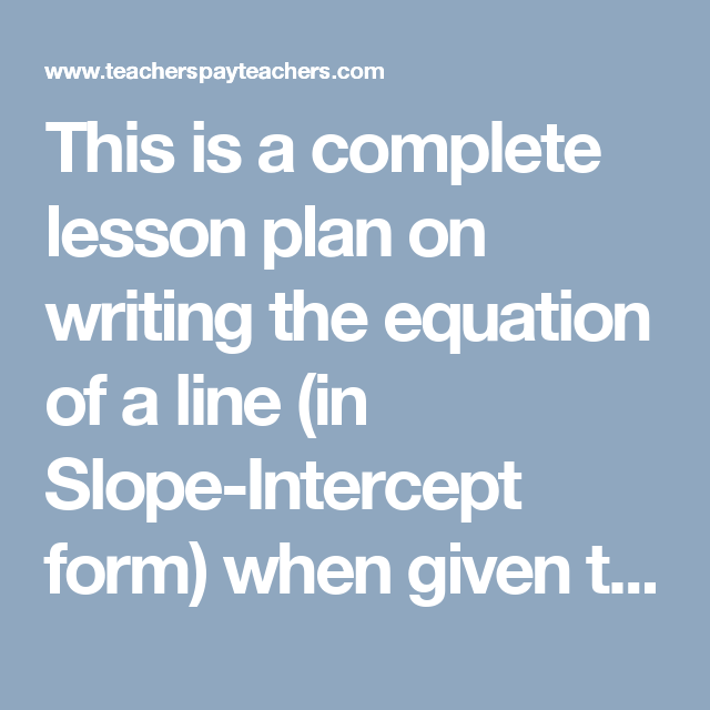 This Is A Complete Lesson Plan On Writing The Equation Of A Line In