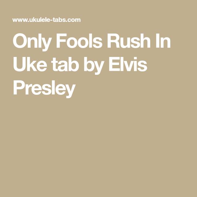 Only Fools Rush In Uke Tab By Elvis Presley Songs Pinterest