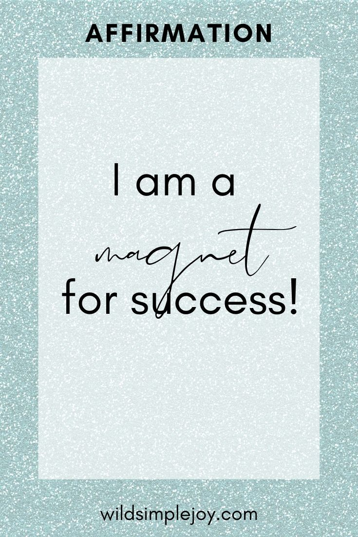 I am a magnet for success. 21 Affirmations for New Year's Resolutions.