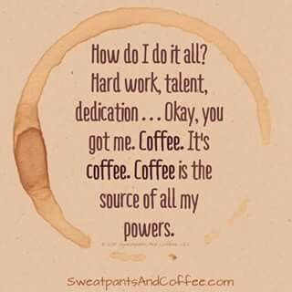 Coffee is the source of all my powers.