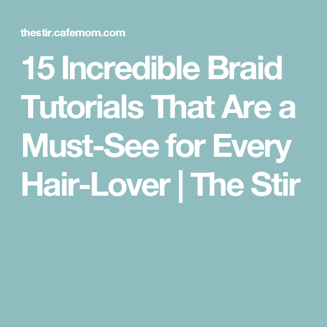 15 Incredible Braid Tutorials That Are a Must-See for Every Hair-Lover | The Stir