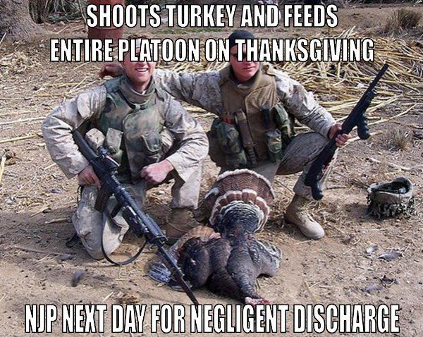0f6dc0a996210da0ce4292fda8062825 negligent discharge military humor you wouldnt understand,Military Thanksgiving Meme