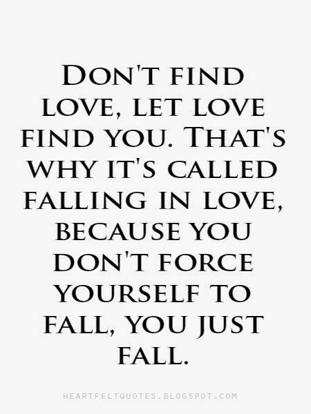 Don T Find Love Let Love Find You Heartfelt Quotes Life Quotes Meaningful Quotes