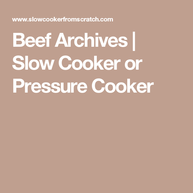 Beef Archives | Slow Cooker or Pressure Cooker