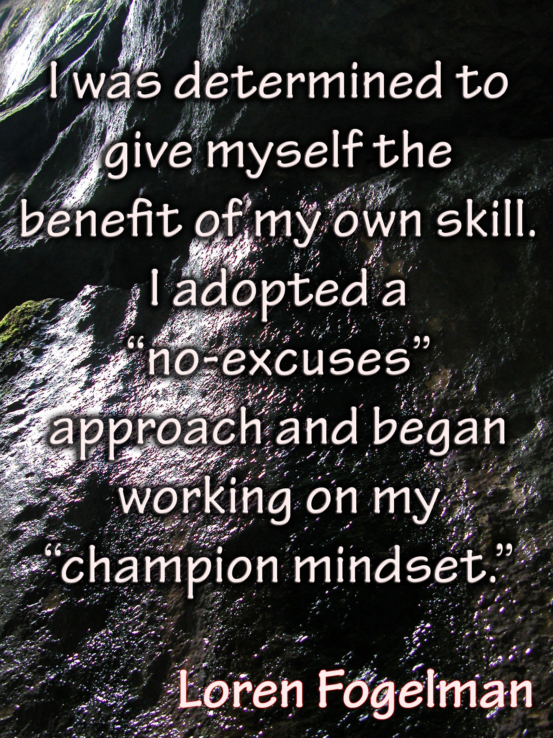 """I was determined to give myself the benefit of my own skill. I adopted a """"no-excuses"""" approach and began working on my Champion Mindset.   #noexcuses #championmindset"""