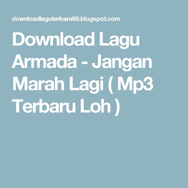 Download Lagu Armada Jangan Marah Lagi Mp Terbaru Loh