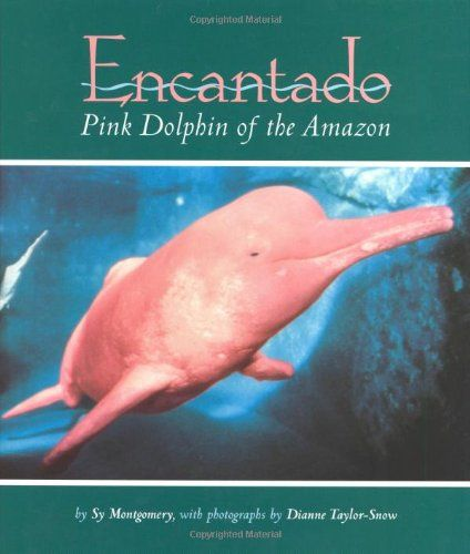Encantado Pink Dolphin Of The Amazon By Sy Montgomery Http Www