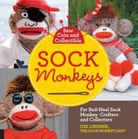 Sock monkeys : for red-heel sock monkey crafters and collectors