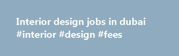 Interior Design Jobs In Dubai Fees