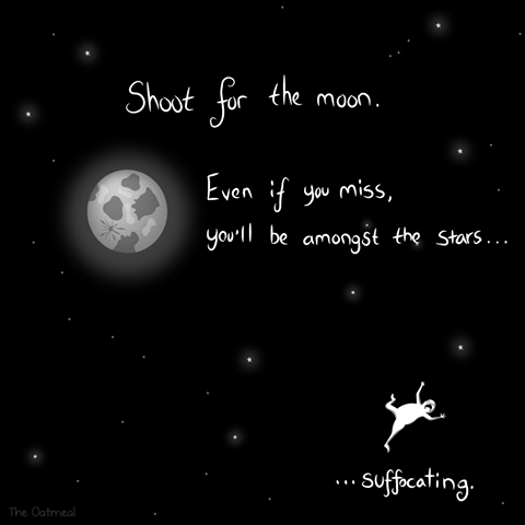 """""""Shoot for the Moon Even if you miss, you'll be among the stars!' The Oatmeal's photo."""