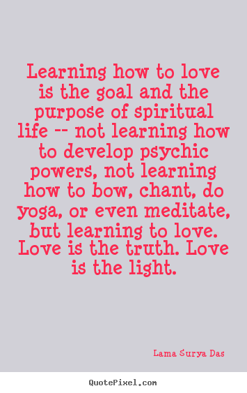 Learning How To Love Is The Goal And The Purpose Of Spiritual Lama