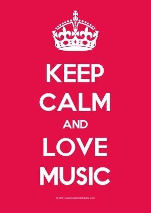 Keep Calm and Love Music<3