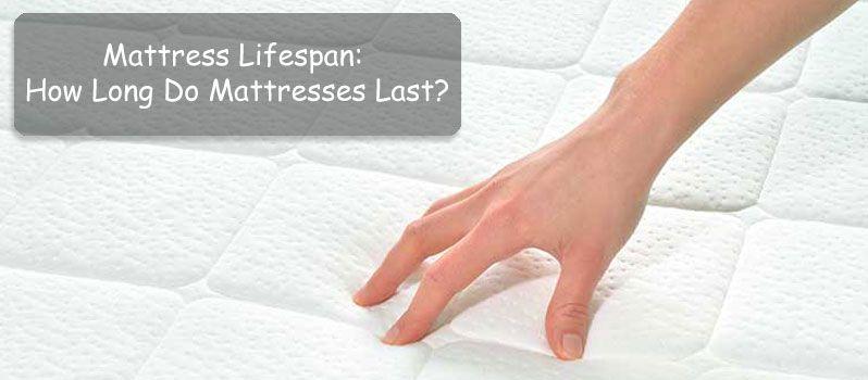 Mattress Lifespan How Long Do Mattresses Last Insidebedroom Mattress Lifespan Mattress Cleaning