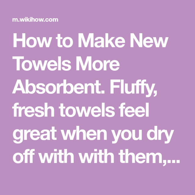 Make New Towels More Absorbent Towel Moving Water Feeling Great
