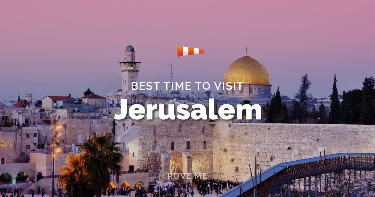Best Time To Visit Jerusalem 2020 Weather 23 Things To Do