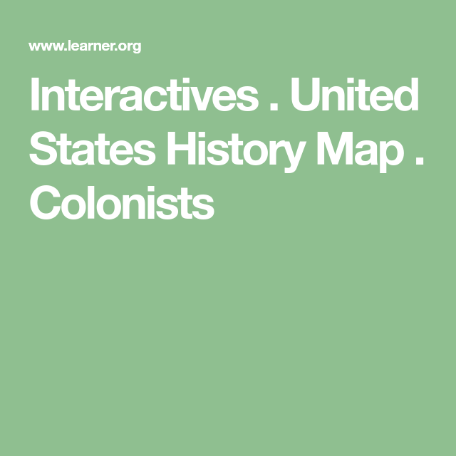 Interactives . United States History Map . Colonists   Colonization ...