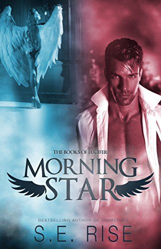 Morning Star First Book Of Lucifer By S E Rise The Angels Found The Daughters Of Men Desirable We Still Do I Am Lucif Books Book Nerd Bestselling Author