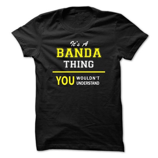 Its A BANDA thing, you wouldnt understand !! T-Shirts, Hoodies (19$ ==► Order Here!)